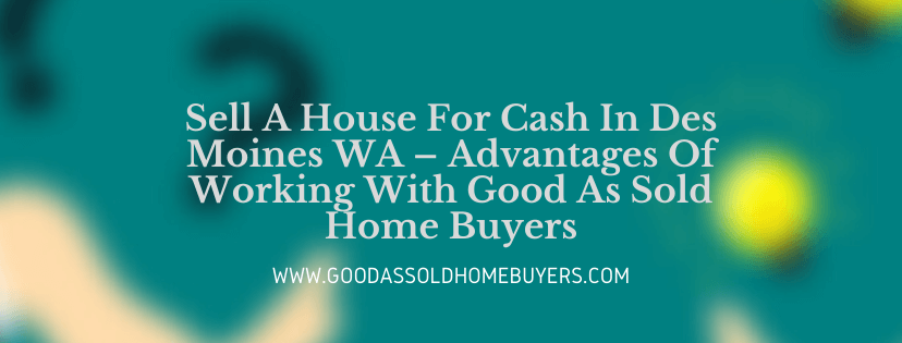 Cash for houses in Des Moines WA