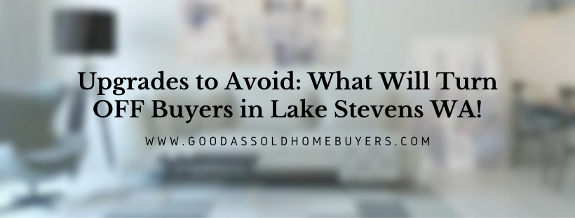 We buy properties in Lake Stevens