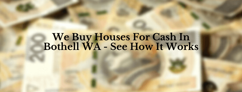 We buy houses in Bothell WA