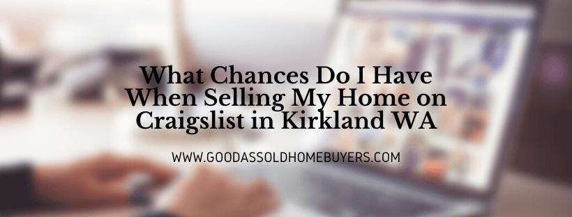 We buy houses in Kirkland WA