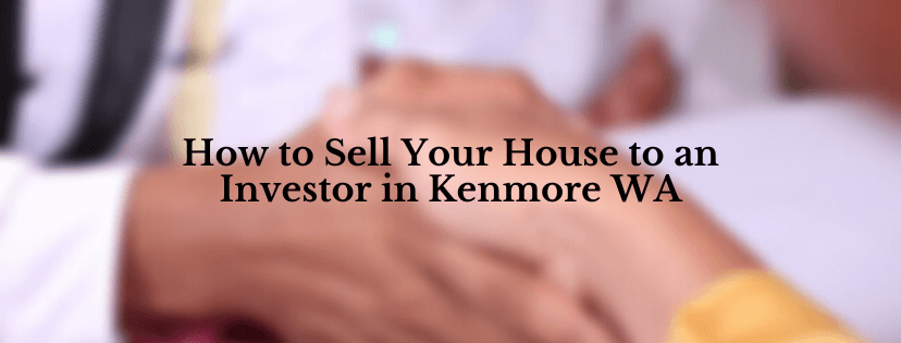 We buy houses in Kenmore WA