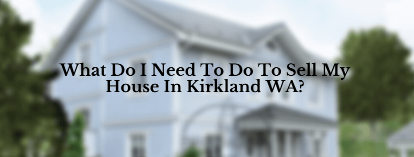 Sell my house in Kirkland WA
