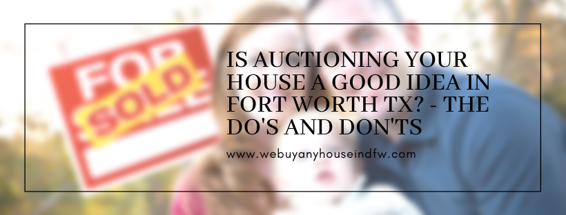 We buy properties in Fort Worth TX