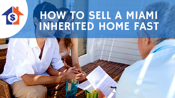 How To Sell A Miami Inherited Home Fast