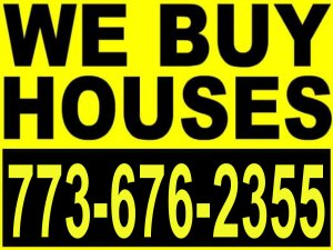 WE BUY HOUSES! Call or text 773-676-2355 for your no obligation cash offer!