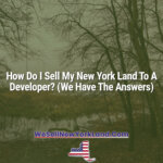 How Do I Sell My New York Land To A Developer? (We Have The Answers)