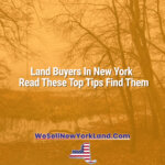 Land Buyers In New York – Read These Top Tips Find Them