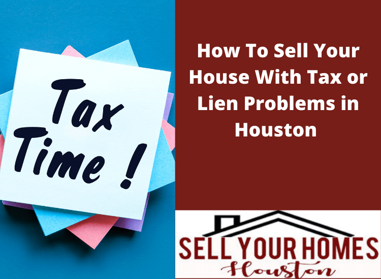 sell your house with tax or lien problems in Houston