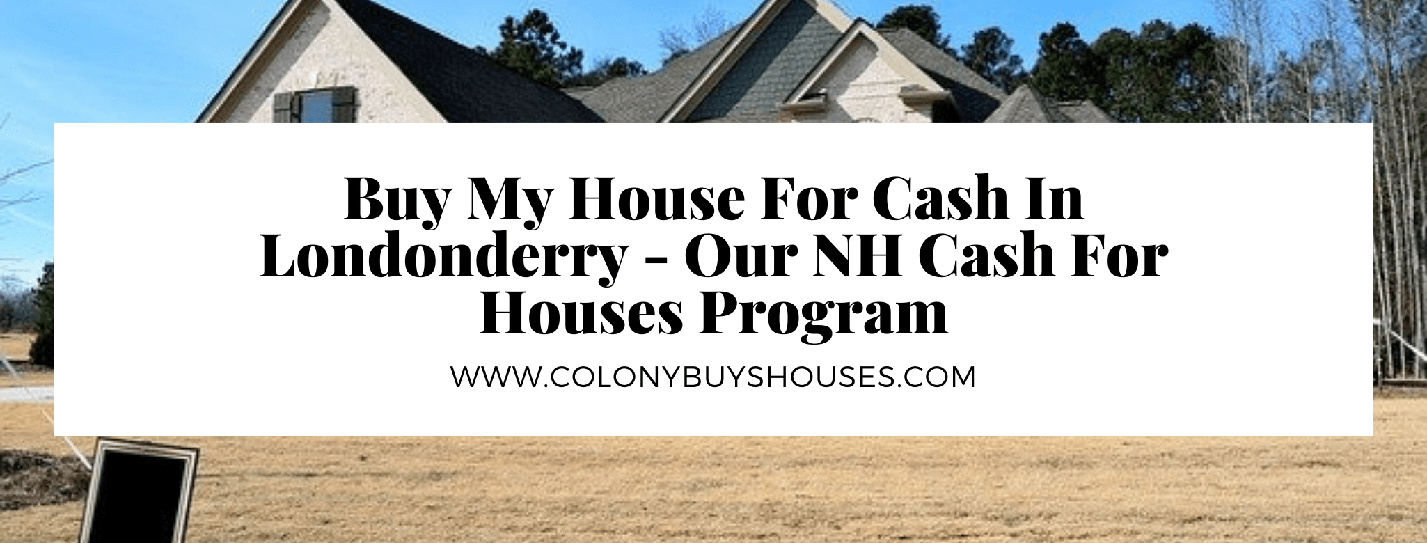 we buy properties in Londonderry NH