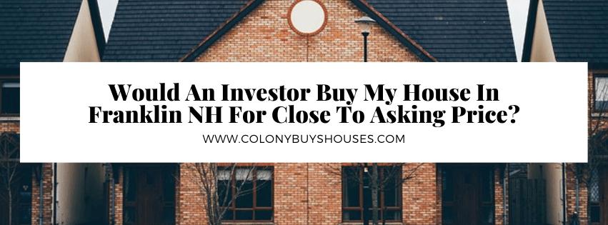 we buy properties in Franklin NH