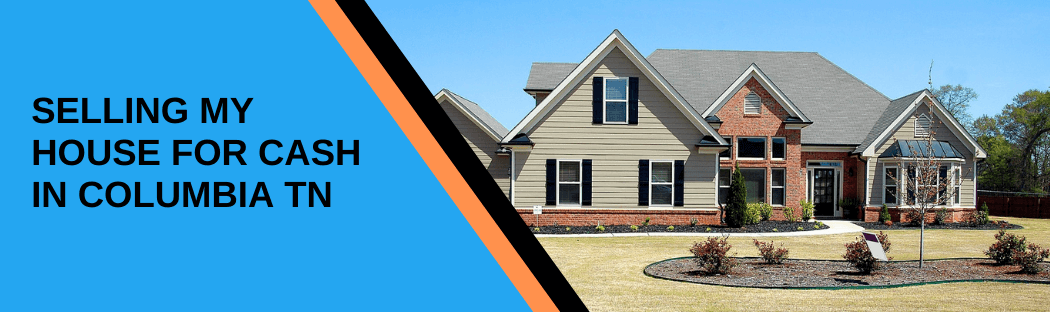 sell my home in Cash in Columbia TN
