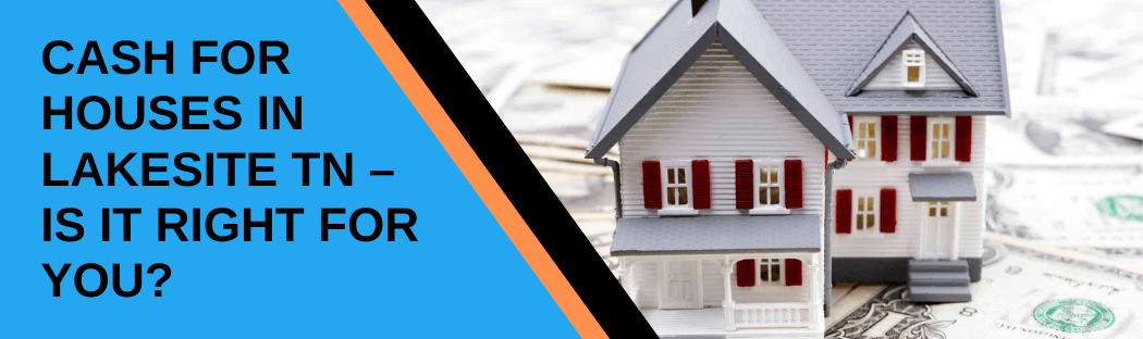 cash for homes in Lakesite TN