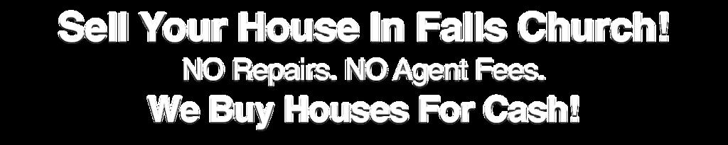 we buy houses in Falls Church Virginia