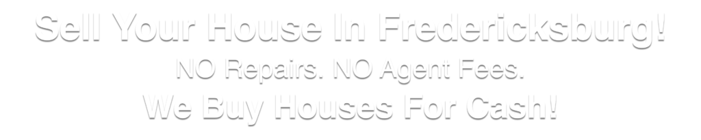 we buy houses in Fredericksburg Virginia