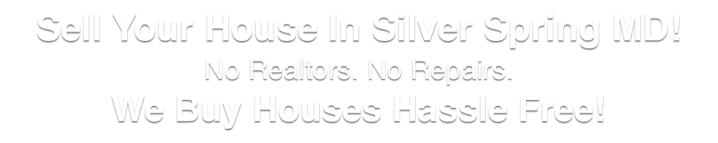 sell my house Silver Spring Maryland