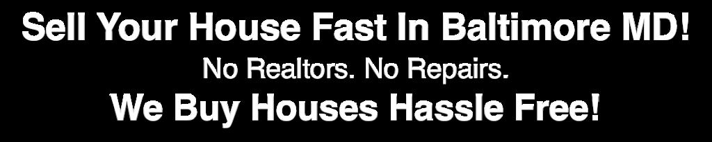 we buy houses Baltimore Maryland