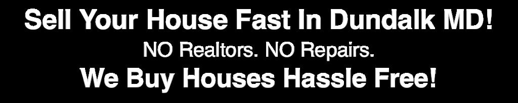 we buy houses Dundalk Maryland