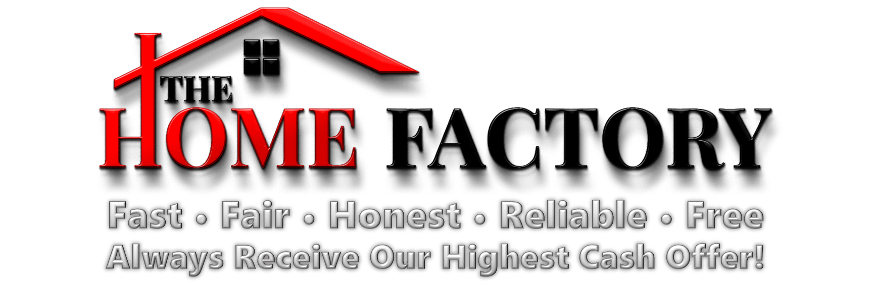 The-Home-Factory-Fast-Fair-Honest-Reliable-Free-Always-Receive-Our-Highest-Cash-Offer