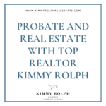 Probate and Real Estate with Kimmy Rolph