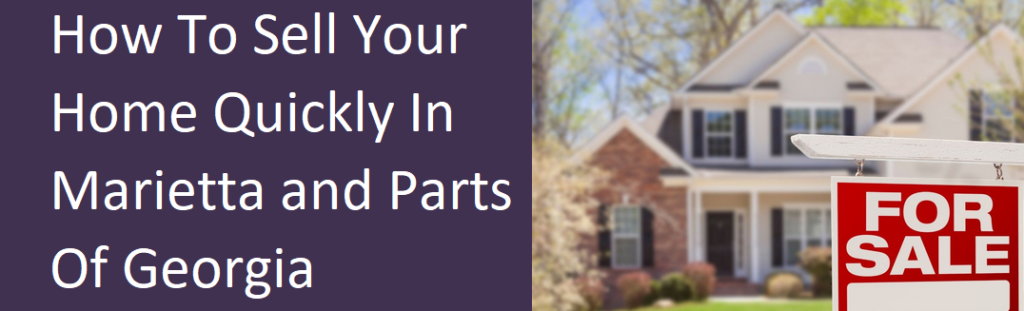 How To Sell Your Home Quickly In Marietta And Other Parts Of Georgia