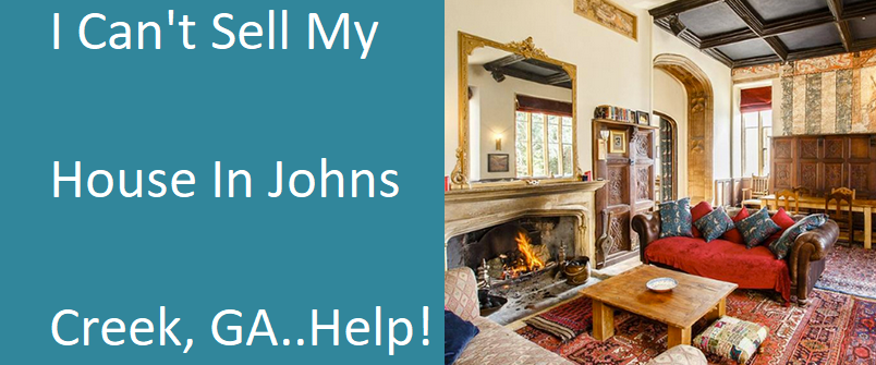 I Can't Sell My House In Johns Creek GA... Help!
