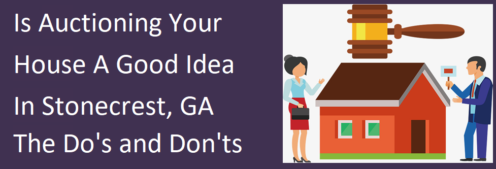 Is Auctioning Your House A Good Idea In Stonecrest, GA? – The Do's and Don'ts…