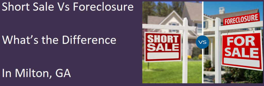 Short Sale vs Foreclosure – What's the Difference in Milton, GA?