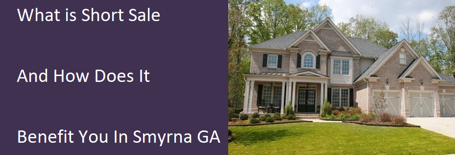 What Is A Short Sale And How Does It Benefit You In Smyrna GA?