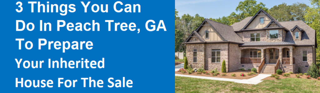 3 Things You Can Do In Peachtree City, GA To Prepare Your Inherited House For The Sale