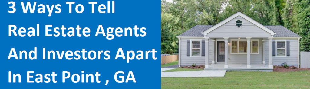 3 Ways To Tell Real Estate Agents And Investors Apart In East Point, GA