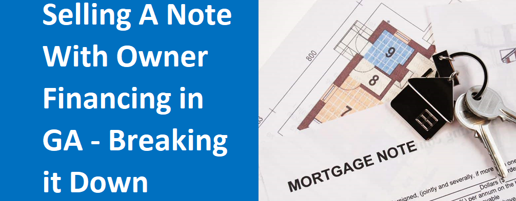 Selling A Note With Owner Financing In Georgia – Breaking It Down