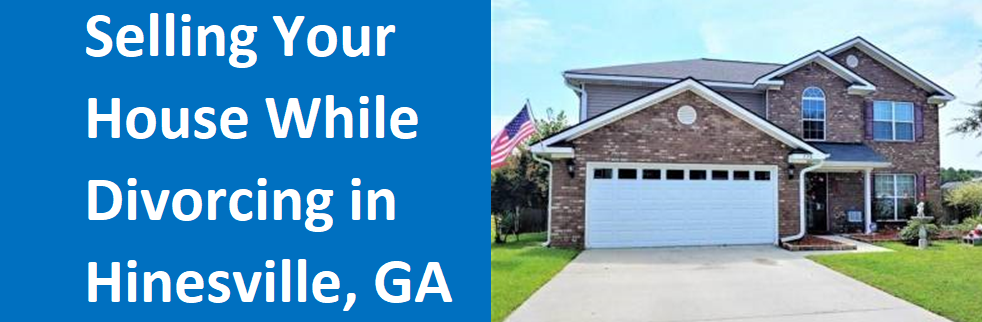 Selling Your House While Divorcing in Hinesville, GA