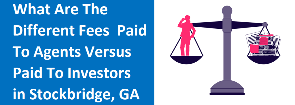 What Are The Different Fees Paid To Agents Versus Paid To Investors In Stockbridge, GA?