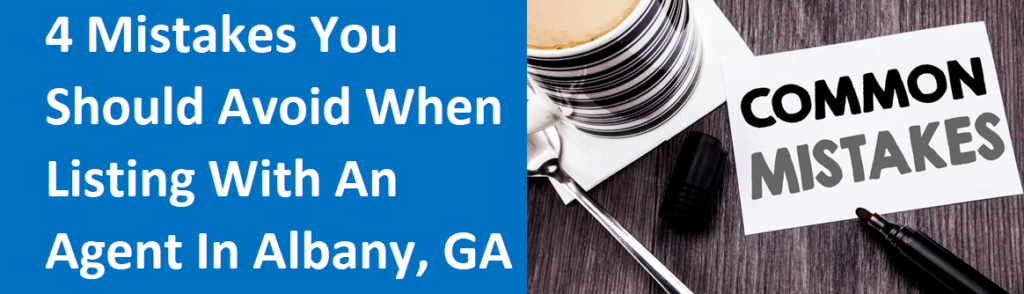 4 Mistakes You Should Avoid When Listing With An Agent In Albany, GA