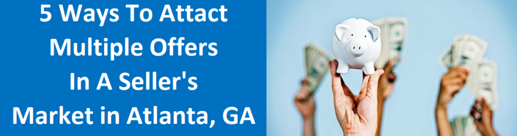 5 Ways To Attract Multiple Offers In A Seller's Market In Atlanta, GA