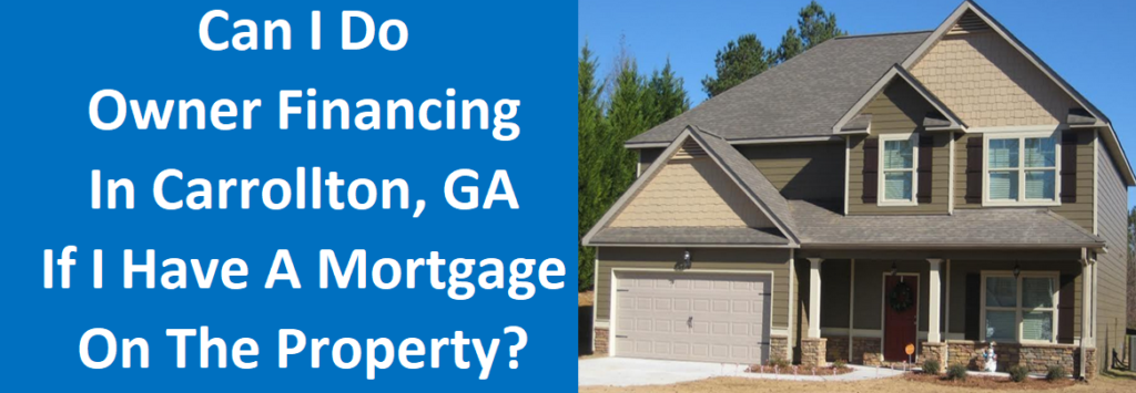 Can I Do Owner Financing In Carrollton, GA If I Have A Mortgage On The Property?