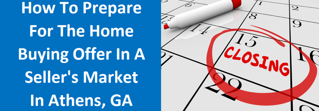 How To Prepare For The Home Buying Offer In A Seller's Market In Athens, GA