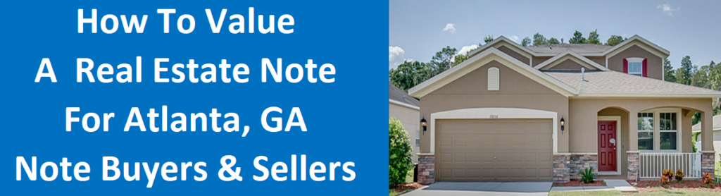 How To Value A Real Estate Note For Atlanta GA Note Buyers And Sellers