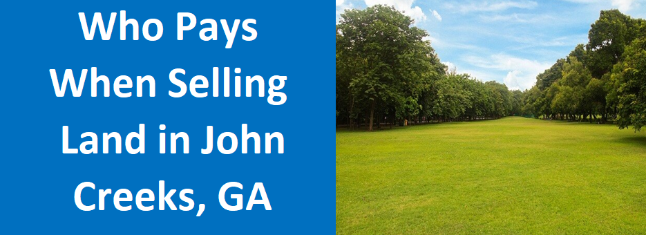 Who Pays When Selling Land In Johns Creek, GA