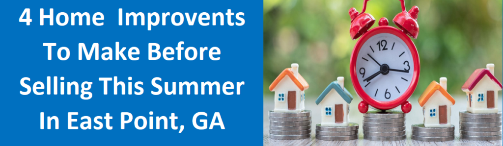 4 Home Improvements To Make Before Selling This Summer in East Point, GA