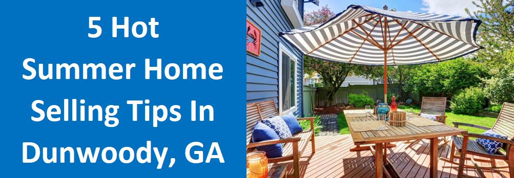 5 Hot Summer Home Selling Tips in Dunwoody, GA