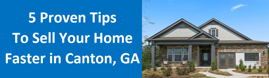 5 Proven Tips To Sell Your Home Faster Canton, GA