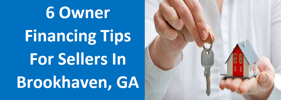 6 Owner Financing Tips For Sellers In Brookhaven, GA