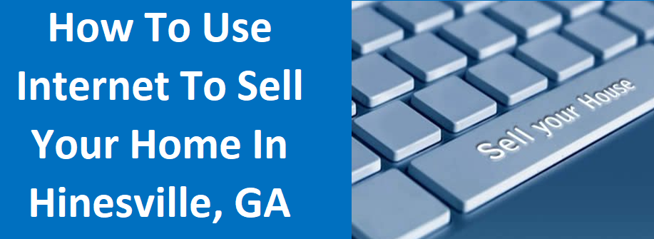 How To Use The Internet To Sell Your Home In Hinesville, GA