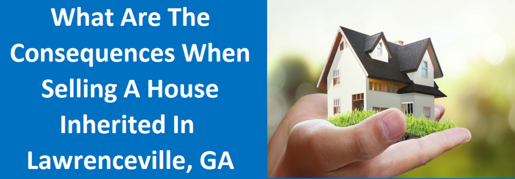 What Are the Tax Consequences When Selling a House Inherited in Lawrenceville, GA?