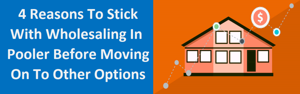 4 Reasons to Stick with Wholesaling in Pooler Before Moving On to Other Options