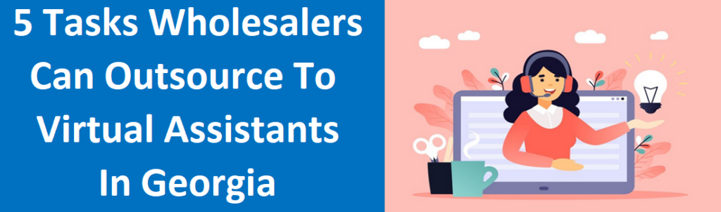 5 Tasks Wholesalers Can Outsource to Virtual Assistants in Georgia - We Buy Any House Atlanta