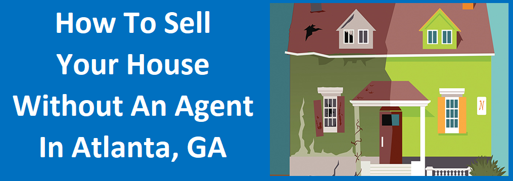 How To Sell Your House Without An Agent in Atlanta, GA