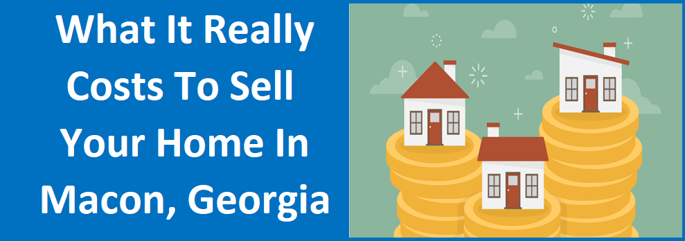 What It REALLY Costs To Sell Your Home in Macon, GA