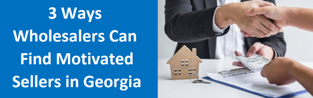 3 Ways Wholesalers Can Find Motivated Sellers in Georgia